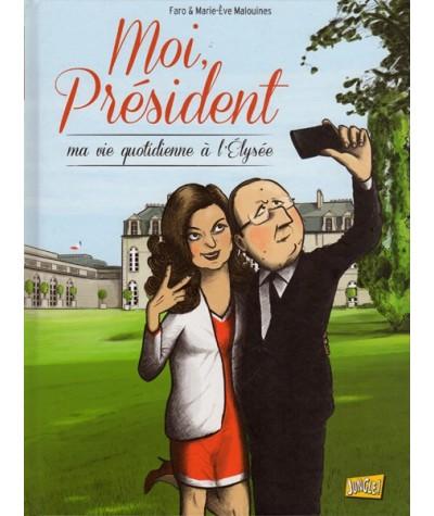 Tome 1. Moi, Président : Ma vie quotidienne à l'Élysée par Faro et Marie-Ève Malouines