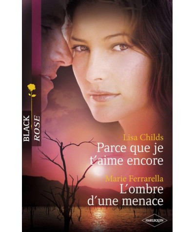 Black Rose N° 131 - Parce que je t'aime encore par Lisa Childs - L'ombre d'une menace par Marie Ferrarella