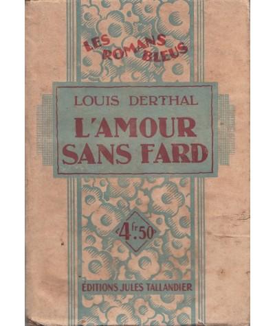Les Romans Bleus N° 11 - L'amour sans fard par Louis Derthal