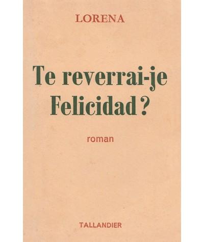 Editions Tallandier - Te reverrai-je, Felicidad ? par Lorena