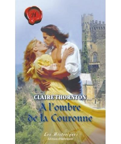 Les Historiques N° 348 - A l'ombre de la Couronne par Claire Thornton
