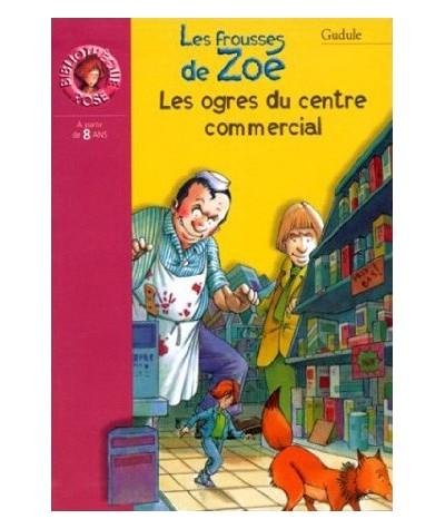Bibliothèque Rose N° 973 - Les ogres du centre commercial par Gudule - Les frousses de Zoé