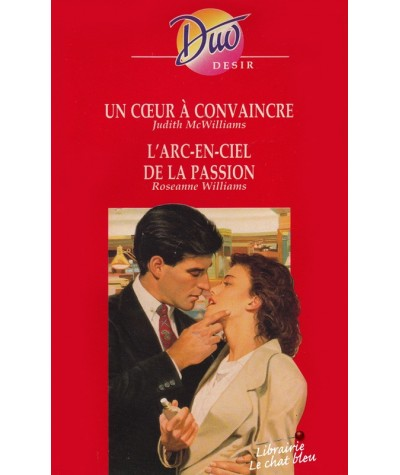 Duo Désir N° 364 - Un coeur à convaincre par Judith McWilliams - L'arc-en-ciel de la passion par Roseanne Williams