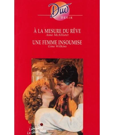 Duo Désir N° 356 - À la mesure du rêve par Anne McAllister - Une femme insoumise par Gina Wilkins