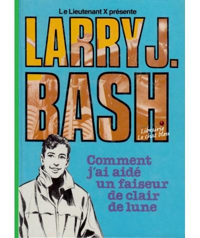 Le Lieutenant X présente Larry J. Bash : Comment j'ai aidé un faiseur de clair de Lune