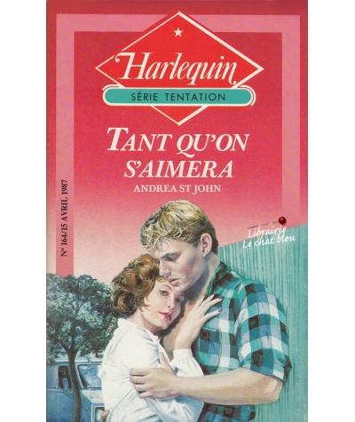 Tant qu'on s'aimera (Andrea St John) - Harlequin Tentation N° 164