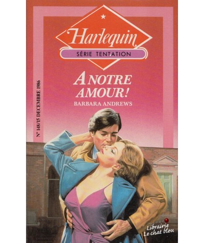 A notre amour ! (Barbara Andrews) - Harlequin Tentation N° 148