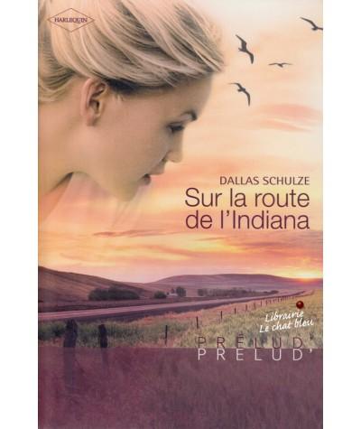 Sur la route de l'Indiana (Dallas Schulze) - Harlequin Prélud N° 19