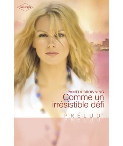 Comme un irrésistible défi (Pamela Browning) - Harlequin Prélud' N° 256