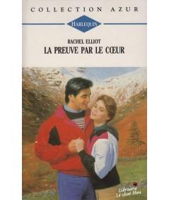 La preuve par le coeur (Rachel Elliot) - Harlequin Azur N° 1466
