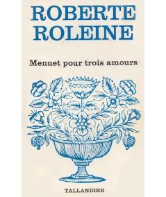 Menuet pour trois amours (Roberte Roleine) - Tallandier Floralies N° 397