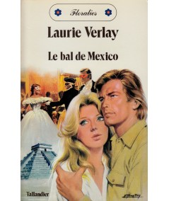 Le bal de Mexico (Laurie Verlay) - Tallandier Floralies N° 64