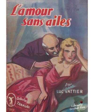L'amour sans ailes (Luc Vattier) - Collection Tanagra