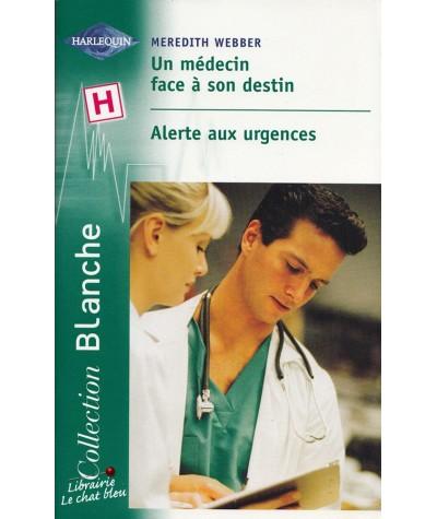 Un médecin face à son destin - Alerte aux urgences - Harlequin Blanche N° 614