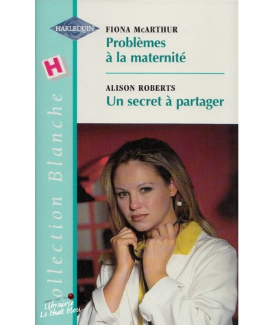 Problèmes à la maternité - Un secret à partager - Harlequin Blanche N° 564