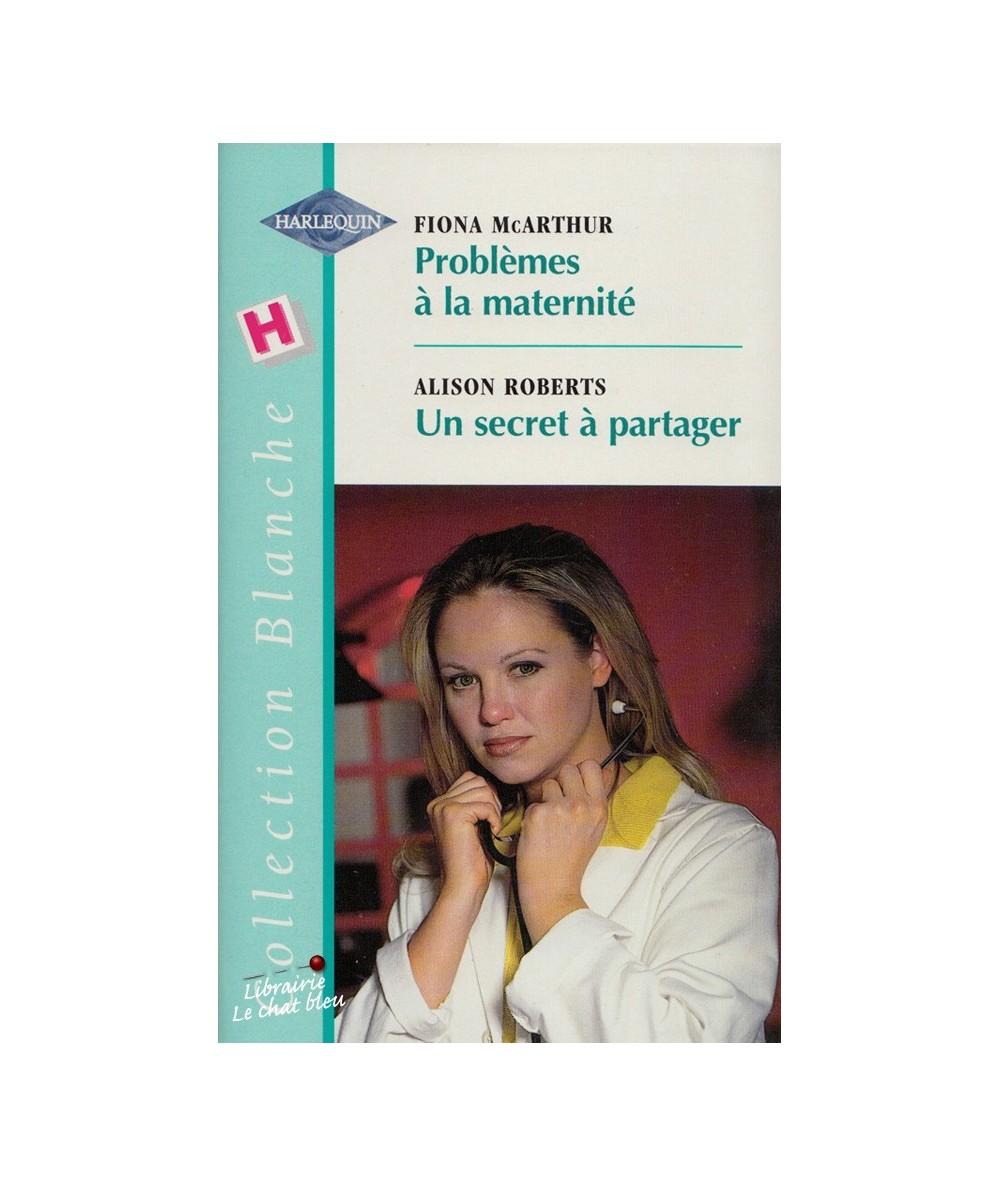 N° 564 - Problèmes à la maternité (Fiona McArthur) - Un secret à partager (Alison Roberts)