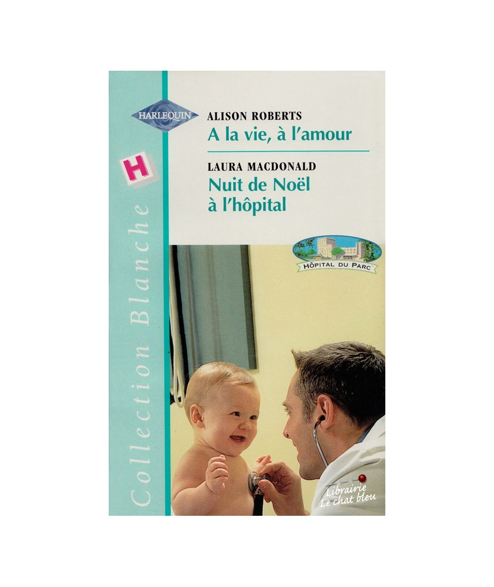 N° 532 - A la vie, à l'amour (Alison Roberts) - Nuit de Noël à l'hôpital (Laura MacDonald)