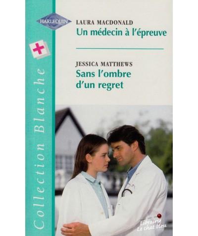Un médecin à l'épreuve - Sans l'ombre d'un regret - Harlequin Blanche N° 475