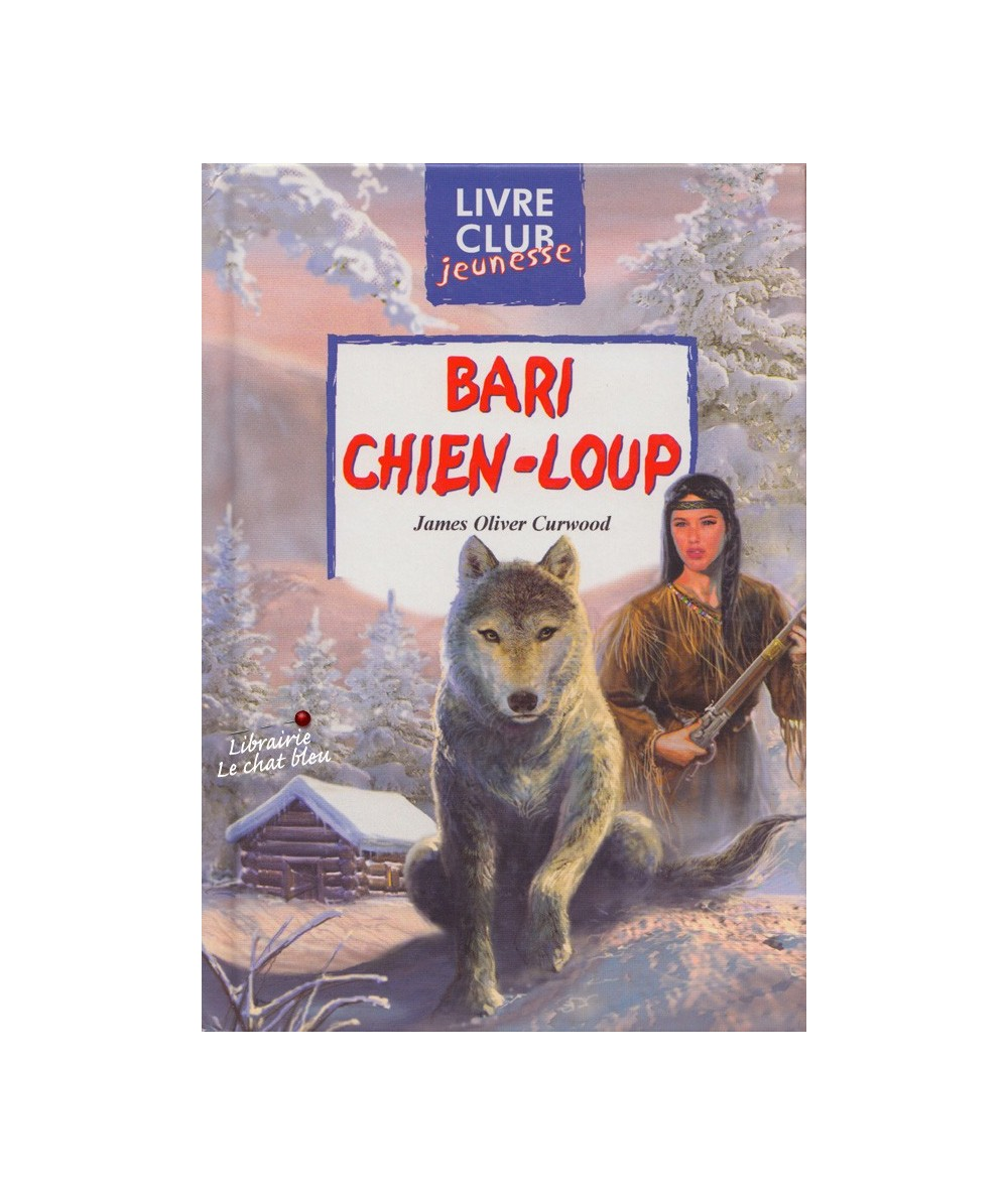 Bari chien-loup (James Oliver Curwood) - Club Jeunesse N° 89