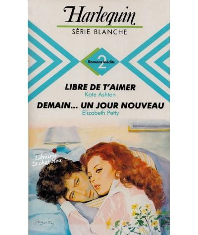 Libre de t'aimer - Demain... un jour nouveau - Harlequin Blanche N° 142