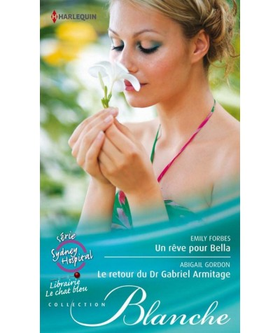 Un rêve pour Bella - Le retour du Dr Gabriel Armitage - Blanche N° 1090