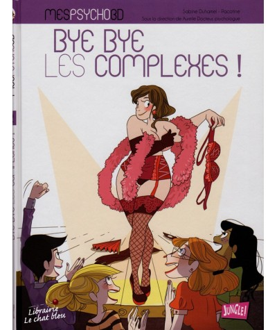 Tome 2. MES PSYCHO BD : Bye bye les complexes ! (Sabine Duhamel, Pacotine)