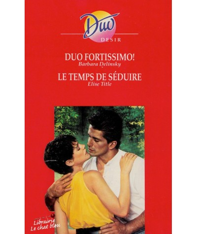 Duo fortissimo ! (Barbara Delinsky) - Le temps de séduire (Elise Title) - Duo Désir N° 353