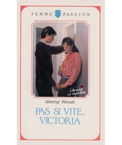 Pas si vite, Victoria (Sherryl Woods) - Femme Passion N° 37