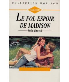 Le fol espoir de Madison (Stella Bagwell) - Horizon N° 1304