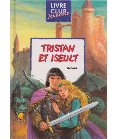 Tristan et Iseult (Béroul) - Livre Club Jeunesse N° 82