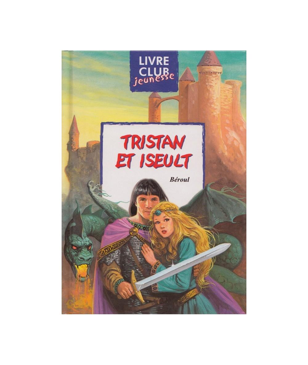 N° 82 - Tristan et Iseult (Béroul) - Livre Club Jeunesse