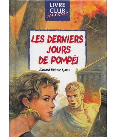 Les derniers jours de Pompéi (Edward Bulwer-Lytton) - Livre Club Jeunesse N° 86