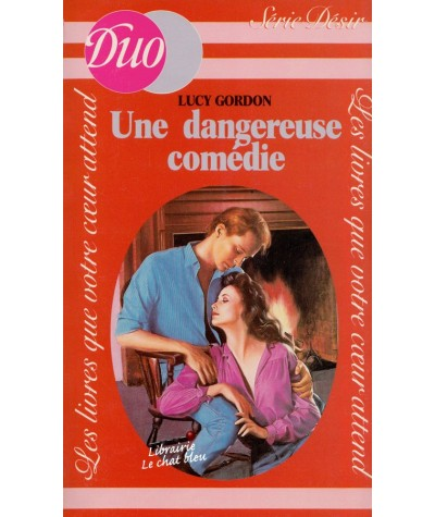 Une dangereuse comédie (Lucy Gordon) - Duo Désir N° 114