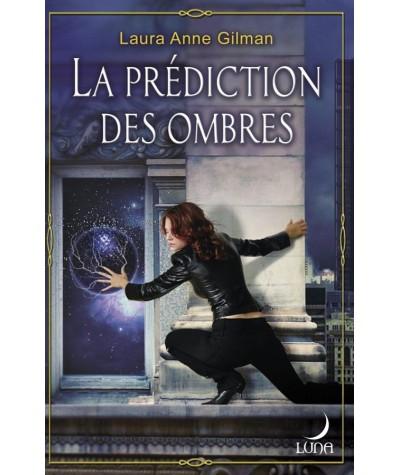 La prédiction des ombres (Laura Anne Gilman) - Luna N° 32