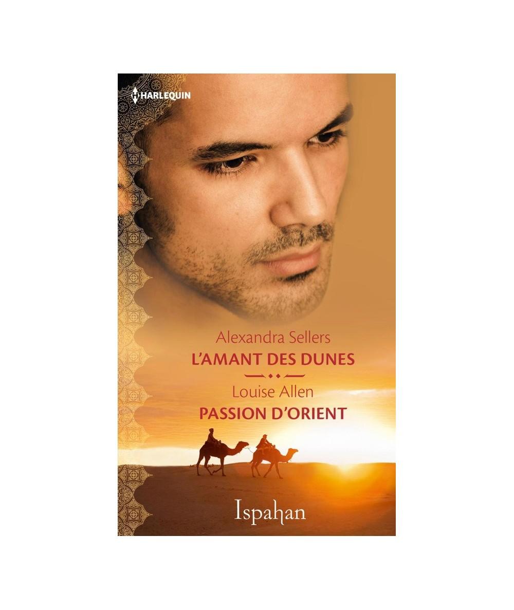 ISPAHAN N° 5 - L'amant des dunes (Alexandra Sellers) - Passion d'Orient (Louise Allen)