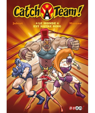 Catch-A-Team ! T1 : Le monde est notre ring (Hervé Jubert, Marc Moreno)
