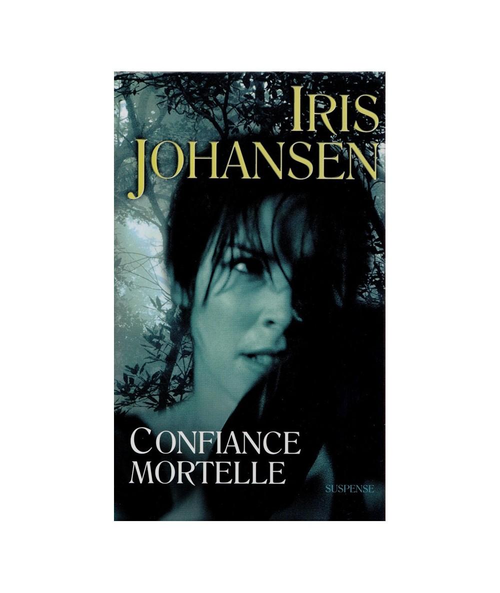 Confiance mortelle (Iris Johansen) - France Loisirs