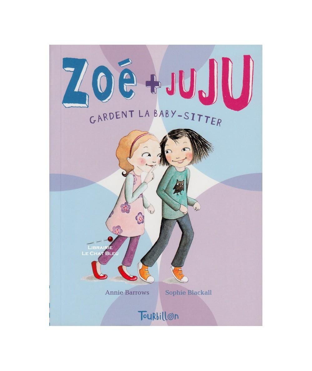 Zoé + Juju T4 : Zoé + Juju gardent la baby-sitter (Annie Barrows, Sophie Blackall)