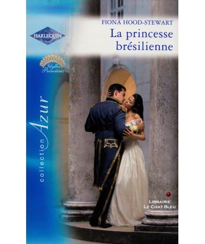 La princesse brésilienne (Fiona Hood-Stewart) - Idylles princières - Azur N° 2658