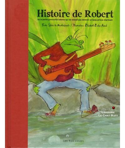 HISTOIRE DE ROBERT ou la petite grenouille rebelle qui ne voulait pas devenir un beau prince charmant
