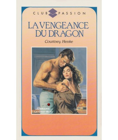 La vengeance du dragon (Courtney Henke) - Club passion N° 97