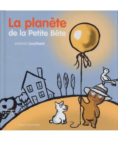 La planète de la Petite Bête (Antonin Louchard) - Bayard Jeunesse