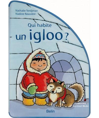 Qui habite un igloo ? (Nathalie Tordjman, Nadine Rouvière)