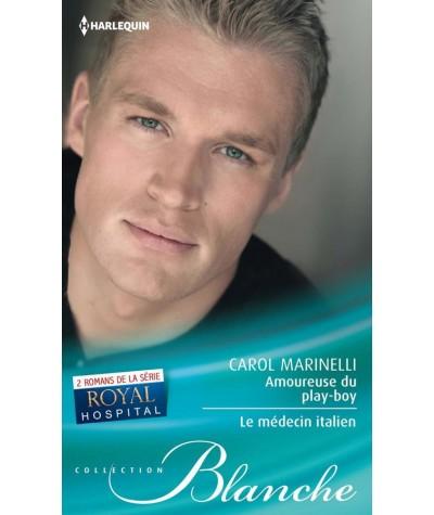 Royal Hospital : Amoureuse du play-boy - Le médecin italien (Carol Marinelli) - Harlequin Blanche N° 1207