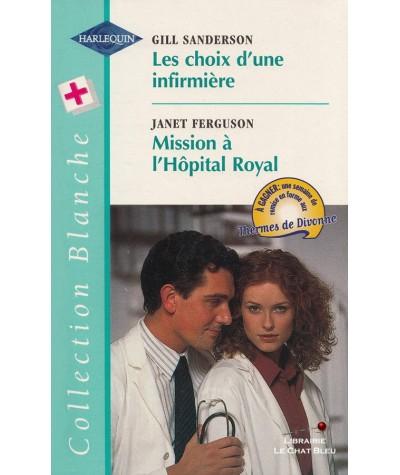 Les choix d'une infirmière - Mission à l'Hôpital Royal - Harlequin Blanche N° 432