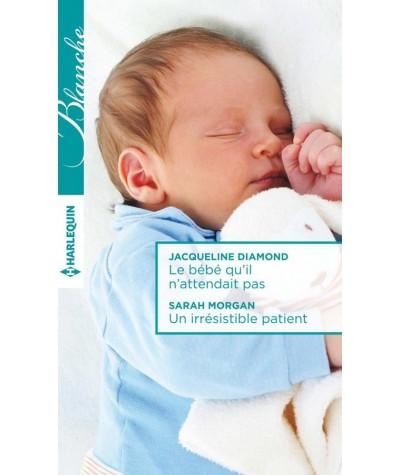 Le bébé qu'il n'attendait pas - Un irrésistible patient - Harlequin Blanche N° 1265