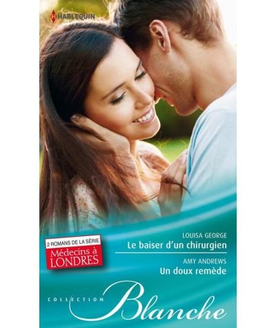 Médecins à Londres : Le baiser d'un chirurgien - Un doux remède - Harlequin Blanche N° 1190