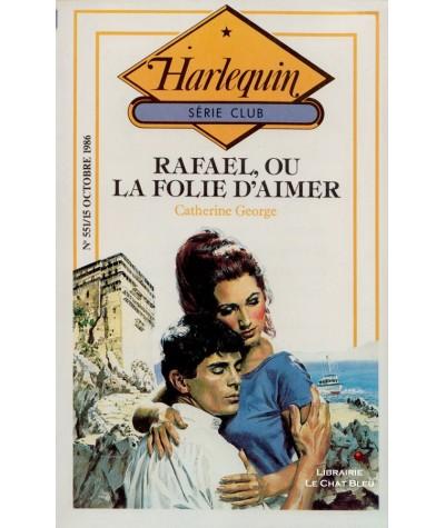 Rafael, ou la folie d'aimer (Catherine George) - Harlequin Série Club N° 551