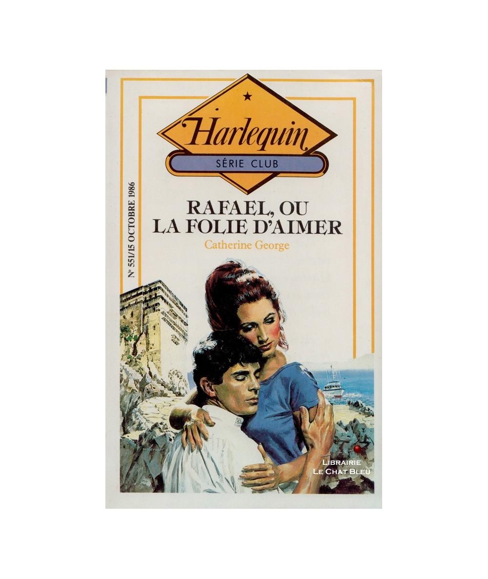 N° 551 - Rafael, ou la folie d'aimer (Catherine George)
