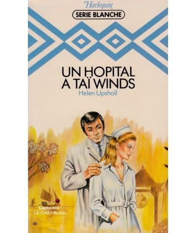Un hôpital à Taï Winds (Helen Upshall) - Harlequin Blanche N° 40